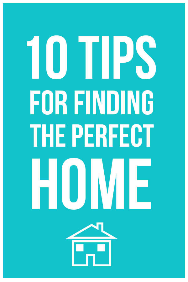 10 tips for finding the perfect home for Find the perfect home